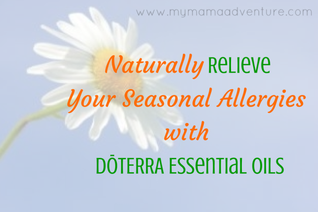Naturally Relieve Your Seasonal Allergies with dōTERRA Essential Oils - My Mama Adventure