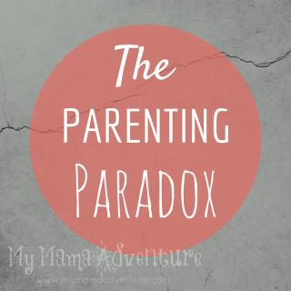 The Parenting Paradox - My Mama Adventure