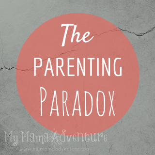 The Parenting Paradox - My Mama Adventure