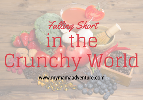 Falling Short in the Crunchy World - My Mama Adventure