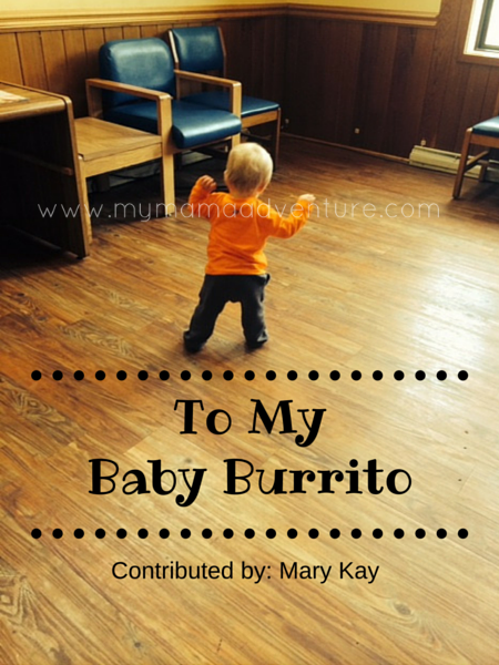 To My Baby Burrito - My Mama Adventure
