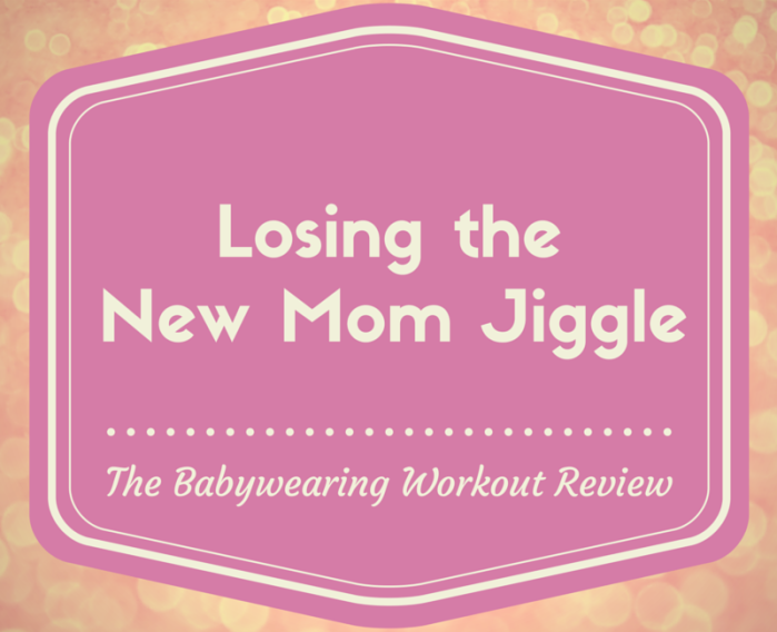 Losing the New Mom Jiggle - My Mama Adventure