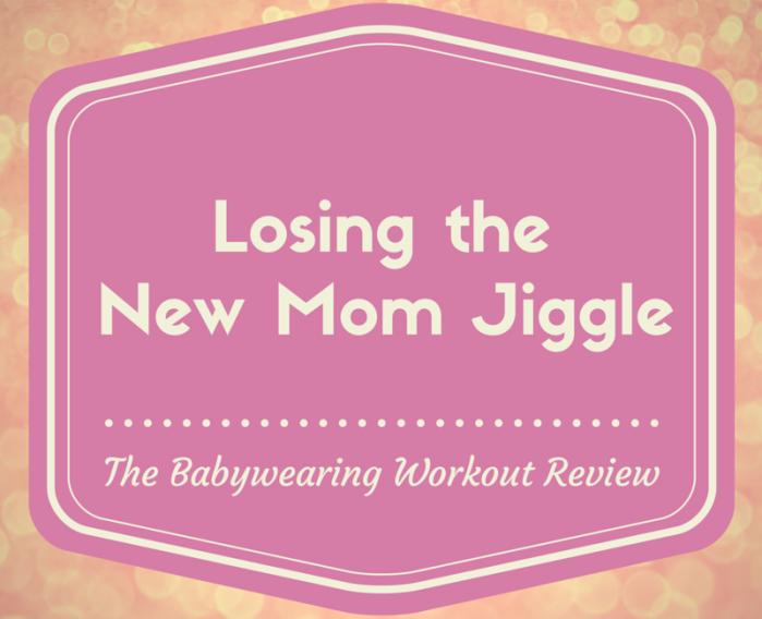 Losing the New Mom Jiggle - My Mama Adventure